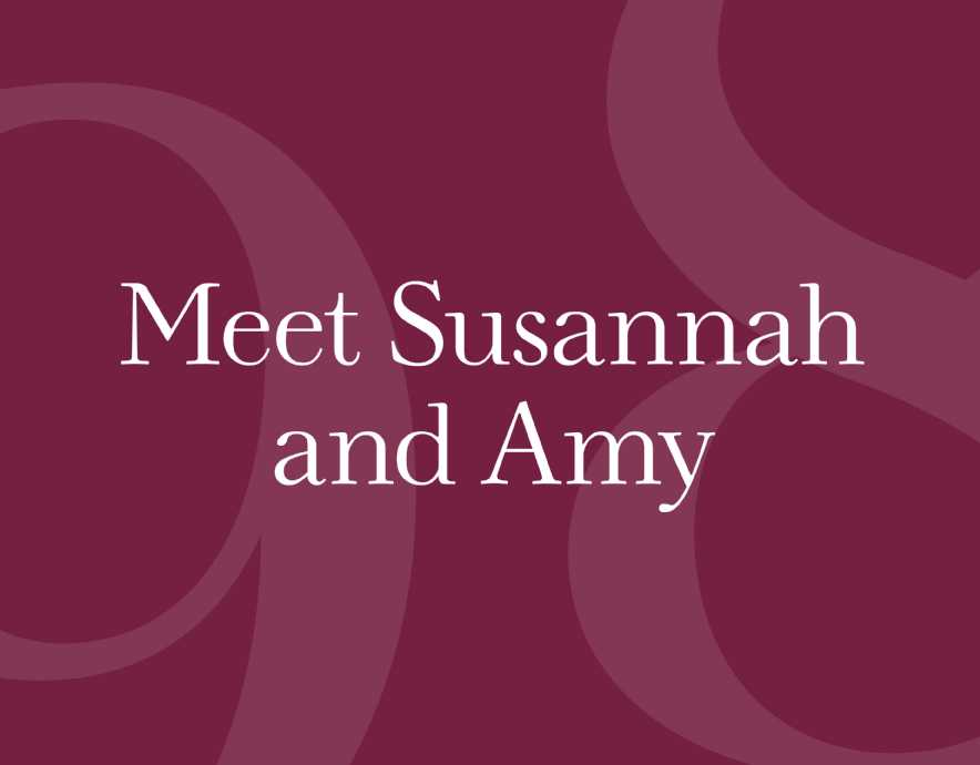 Meet Susannah and Amy